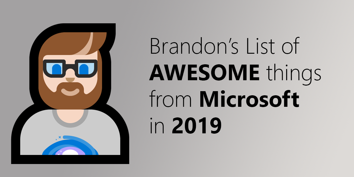 Brandon's List of AWESOME things from Microsoft in 2019